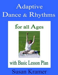 Adaptive Dance and Rhythms for all Ages with Basic Lesson Plan by Susan Kramer