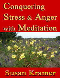Conquering Stress and Anger with Meditation by Susan Kramer