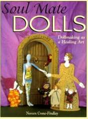 Description: Description: Soul Mate Dolls - Dollmaking as a Healing Art by Noreen Crone-Findlay