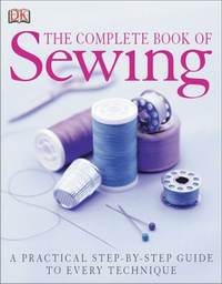 Description: Description: The Complete Book of Sewing: A Practical Step-By-Step Guide to Every Technique by Chris Jefferys