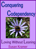 Conquering Codependency - Loving Without Leaning by Susan Kramer