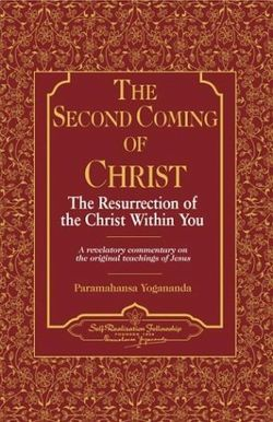 The Second Coming of Christ - The Resurrection of the Christ Within You by Paramahansa Yogananda
