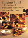 Singing Bowl Exercises for Personal Harmony by Anneke Huyser