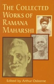The Collected Works of Ramana Maharshi by Arthur Osborne, Editor
