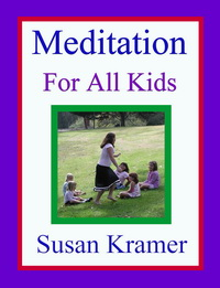 Meditation for All Kids by Susan Kramer