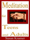Meditation for Teens and Adults by Susan Kramer