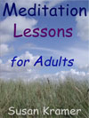 Meditation Lessons for Teens and Adults by Susan Kramer