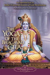 The Yoga of the Bhagavad Gita by Paramahansa Yogananda