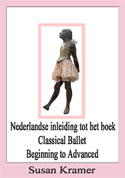 Description: Dutch introduction to Classical Ballet Beginning to Advanced by Susan Kramer