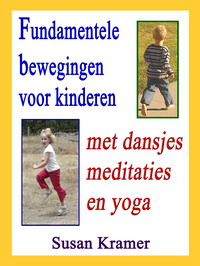 Description: Description: Description: Description: Description: Description: Description: Description: Description: Description: Description: Description: Description: Fundamentele bewegingen voor kinderen met dansjes, meditaties en yoga door Susan Kramer